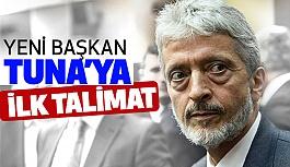 Yeni Başkan Tuna'ya ilk Talimat!