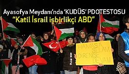Ayasofya Meydanı'nda ABD'nin Kudüs Kararı Protesto Edildi