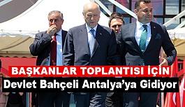 Bahçeli, Başkanlar Toplantısına Katılmak Üzere Antalya'ya Gidiyor