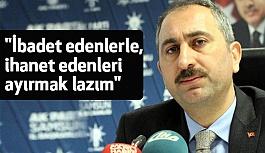 """Bakanı Gül: """"İbadet edenlerle, ihanet edenleri ayırmak lazım"""""""