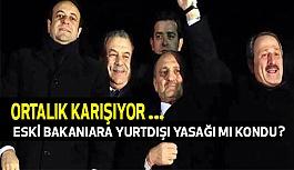CHP'li Milletvekilden İddia: 3 Eski Bakan'a Yurtdışı yasağı Kondu
