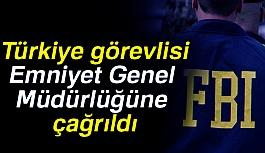 FBI'ın Türkiye Sorumlusu Emniyete çağrıldı