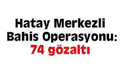 Hatay Merkezli  Bahis Operasyonu: 74 gözaltı