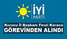 İYİ Parti İl Başkanı Fevzi Karaca görevinden alındı