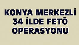 Konya Merkezli 34 İlde FETÖ Operasyonu
