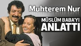 """Muhterem Nur """"Müslüm Baba""""yı Anlattı"""