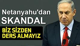 Netanyahu'dan Skandal Açıklama!