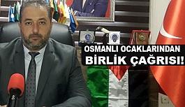 Osmanlı Ocakları İl Başkanından Birlik Çağrısı