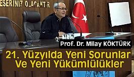 Prof. Dr. Köktürk, 21. Yüzyılda Yeni Sorunlar ve Yeni Yükümlülükler