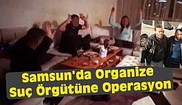 Samsun'da Organize Suç Örgütüne Operasyon