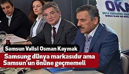Samsun Valisi; Osman Kaymak; Samsung Dünya Markası Ancak...