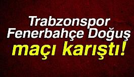 Trabzonspor-Fenerbahçe Maçı Karıştı!