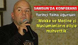 """Uğurluel; """"Mekke ve Medine'yi Müslümanların eliyle mahvettik"""""""