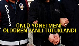 Ünlü Yönetmen Uzun'u Öldüren Zanlı Tutuklandı
