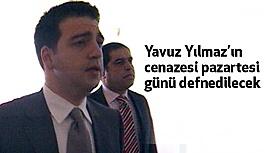 Yavuz Yılmaz'ın cenazesi pazartesi günü defnedilecek