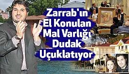 Zarrab'ın El Konulan Mal Varlığı Dudak Uçuklatıyor