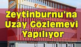 Zeytinburnu'na Uzay Gözlemevi Yapılıyor