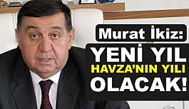 """""""2018 Havzan'ın Yılı Olacak"""""""