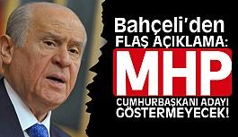 Bahçeli'den Flaş Açıklamalar;  MHP Cumhurbaşkanı adayı göstermeyecek