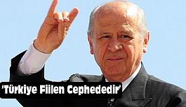 Devlet Bahçeli; Türkiye Fiilen Cephededir