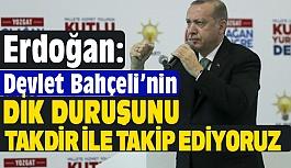 Erdoğan; Bahçeli'nin Dik Duruşunu Takdirle Takip Ediyoruz
