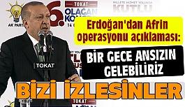 Erdoğan; Bir Gece Ansızın Gelebiliriz, Bizi İzlesinler