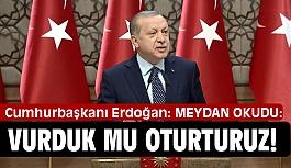 Erdoğan: Vurduk mu Oturturuz!