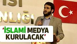 """""""İslami Medya Kurulacak!"""""""