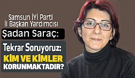 İYİ Parti'li Şadan Saraç; Sorumlular Derhal Cezalandırılmalıdır