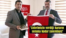 MHP İL Başkanı Bülent Avşar; Liderimizin verdiği kararın sonuna kadar yanındayız