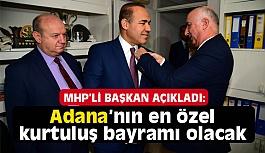 """MHP'li Başkan """"Adana'nın En Özel Kurtuluş Bayramı Olacak"""""""