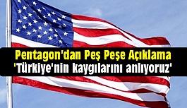 Pentagon'dan Açıklama: Türkiye'nin Kaygılarını anlıyoruz