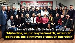 Samsun Balkan Türkleri'nin Gözyaşları; Hatıralarla Yaşayan mübadele!