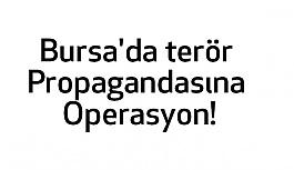 Bursa'da terör Propagandasına Operasyon!