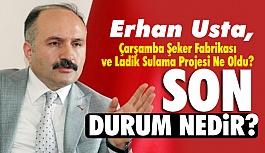 Erhan Usta; Çarşamba Şeker Fabrikası ve Ladik Sulama Projesi Ne Oldu?