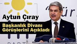 İYİ Parti Sözcüsü Çıray, Başkanlık Divanı Görüşlerini Açıkladı