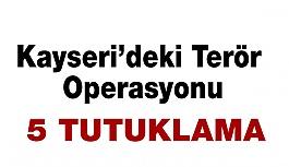 Kayseri'de Terör Operasyonu