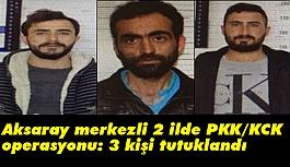 Aksaray merkezli 2 ilde PKK/KCK operasyonu