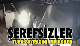 Alçaklar! Türk Bayrağını İndirdiler