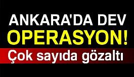 Ankara merkezli büyük operasyon!