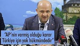 """""""AP'nin Kararı Türkiye için yok hükmündedir"""""""