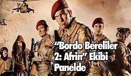 """""""Bordo Bereliler 2: Afrin"""" Ekibi Panelde"""