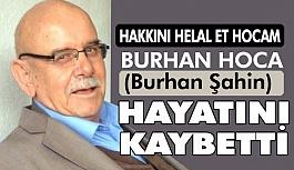 Burhan Hoca (Burhan Şahin) Hayatını Kaybetti