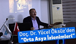 """Doç. Dr. Yücel Öksüz'den """"Orta Asya İzlenimleri"""""""