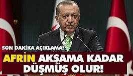 Erdogan Açıkladı; Afrin Akşama Kadar Düşmüş Olur!