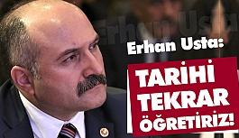 Erhan Usta; Tarihi Tekrar Öğreteceğiz