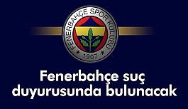 Fenerbahçe suç duyurusunda bulunuyor