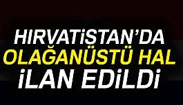 Hırvatistan'da olağanüstü hal ilanı