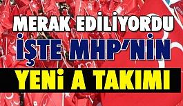 İşte MHP'de Yeni A Takımı!