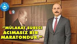 """""""MÜLAKAT SÜRECİ ACIMASIZ BİR MARATONDUR."""""""
